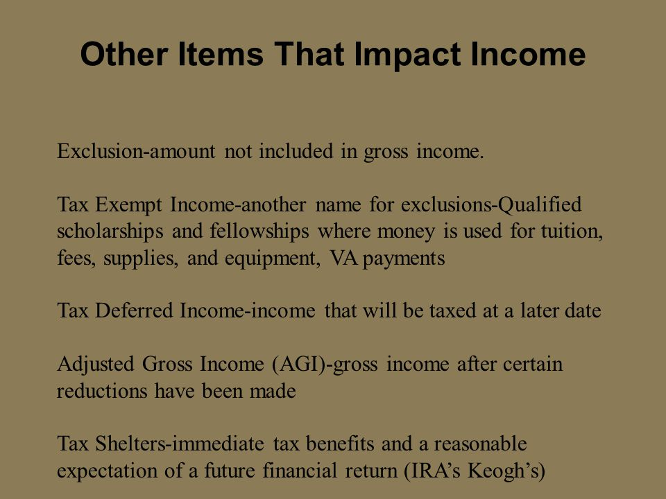Other Items That Impact Income Exclusion-amount not included in gross income. Tax Exempt Income-another name for exclusions-Qualified scholarships and