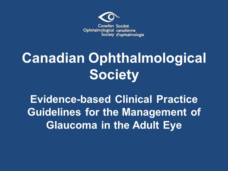 Canadian Ophthalmological Society Evidence-based Clinical Practice Guidelines for the Management of Glaucoma in the Adult Eye