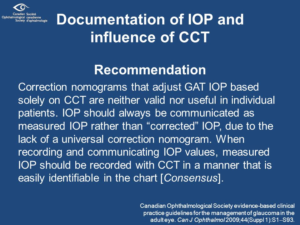 Documentation of IOP and influence of CCT Recommendation Correction nomograms that adjust GAT IOP based solely on CCT are neither valid nor useful in individual patients.