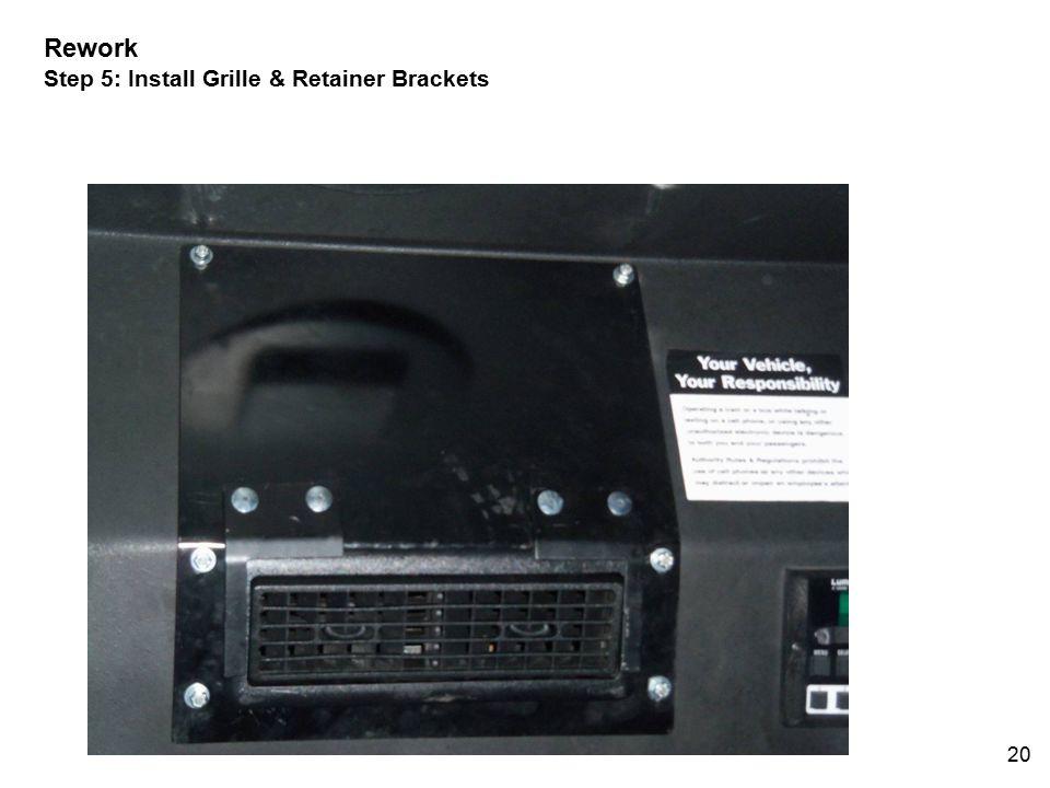 20 Rework Step 5: Install Grille & Retainer Brackets