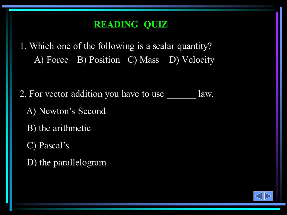 READING QUIZ 1. Which one of the following is a scalar quantity.