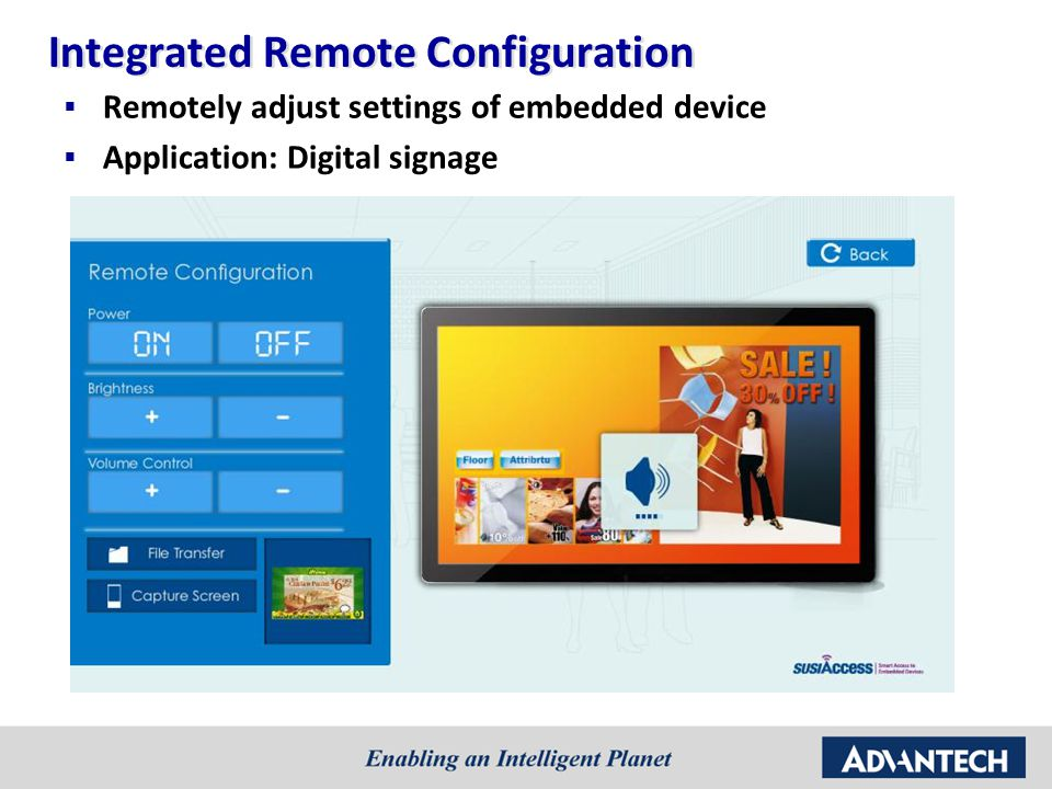 Integrated Remote Configuration  Remotely adjust settings of embedded device  Application: Digital signage