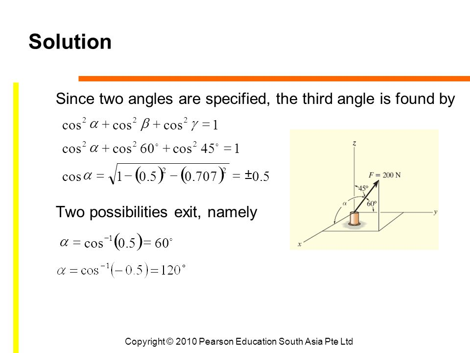 Copyright © 2010 Pearson Education South Asia Pte Ltd Solution Since two angles are specified, the third angle is found by Two possibilities exit, nam