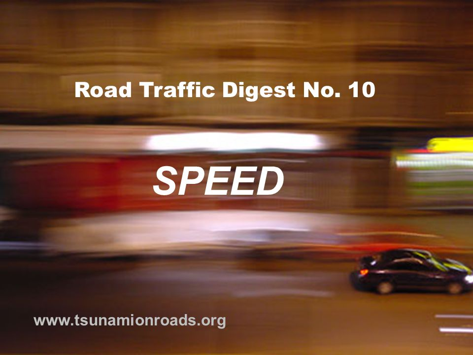 Road Traffic Digest No. 10 www.tsunamionroads.org SPEED