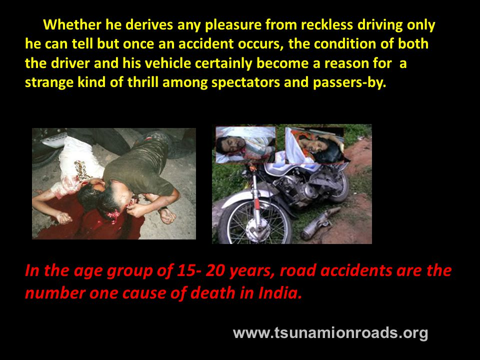 Whether he derives any pleasure from reckless driving only he can tell but once an accident occurs, the condition of both the driver and his vehicle certainly become a reason for a strange kind of thrill among spectators and passers-by.