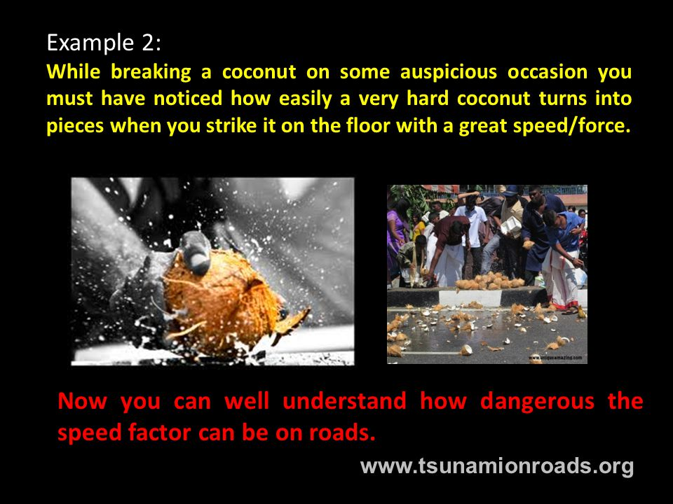 Example 2: While breaking a coconut on some auspicious occasion you must have noticed how easily a very hard coconut turns into pieces when you strike