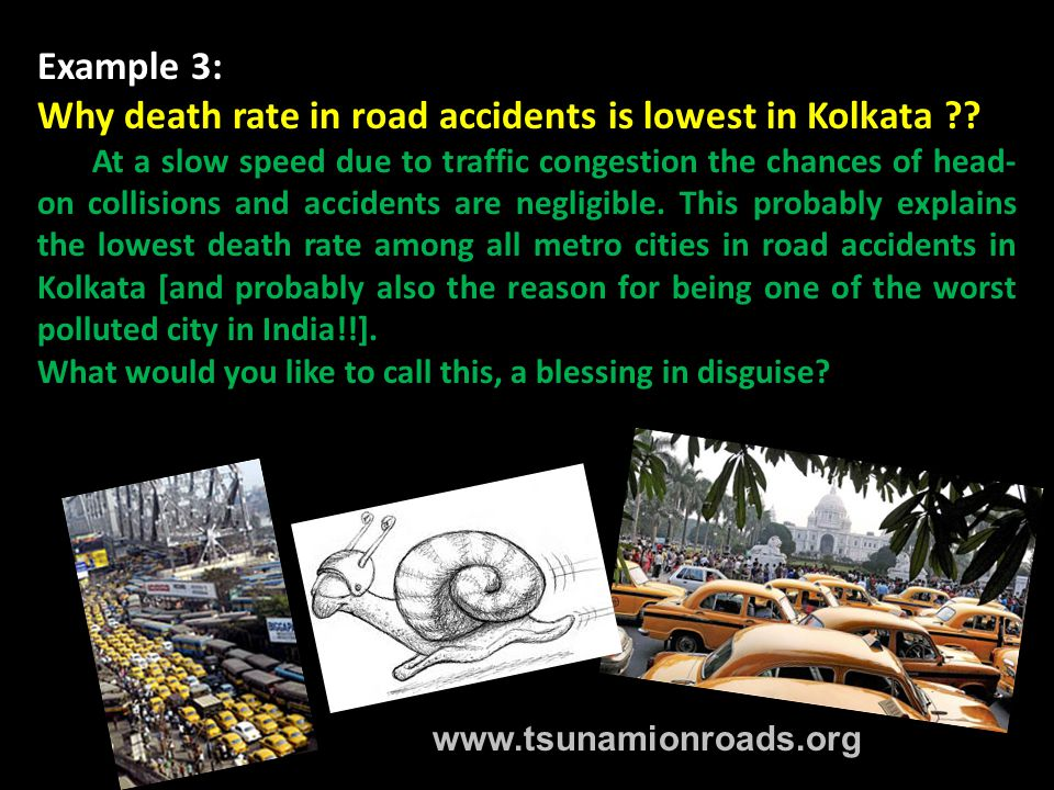 Example 3: Why death rate in road accidents is lowest in Kolkata .