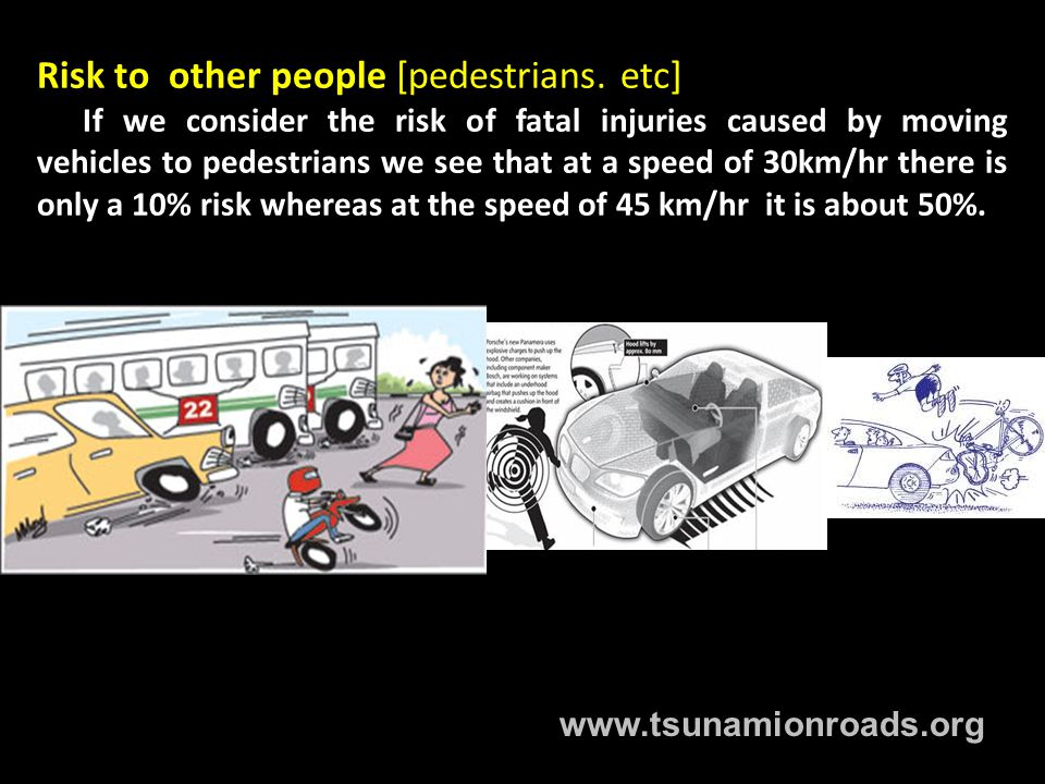 Risk to other people [pedestrians.