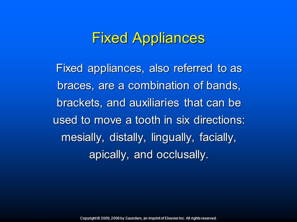 Fixed appliances, also referred to as braces, are a combination of bands, brackets, and auxiliaries that can be used to move a tooth in six directions