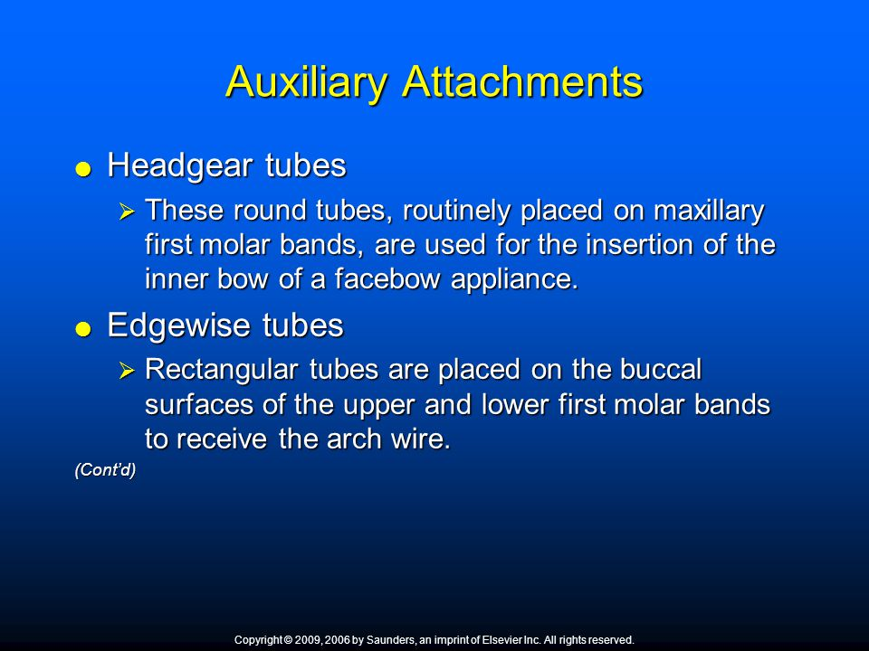 Auxiliary Attachments  Headgear tubes  These round tubes, routinely placed on maxillary first molar bands, are used for the insertion of the inner b