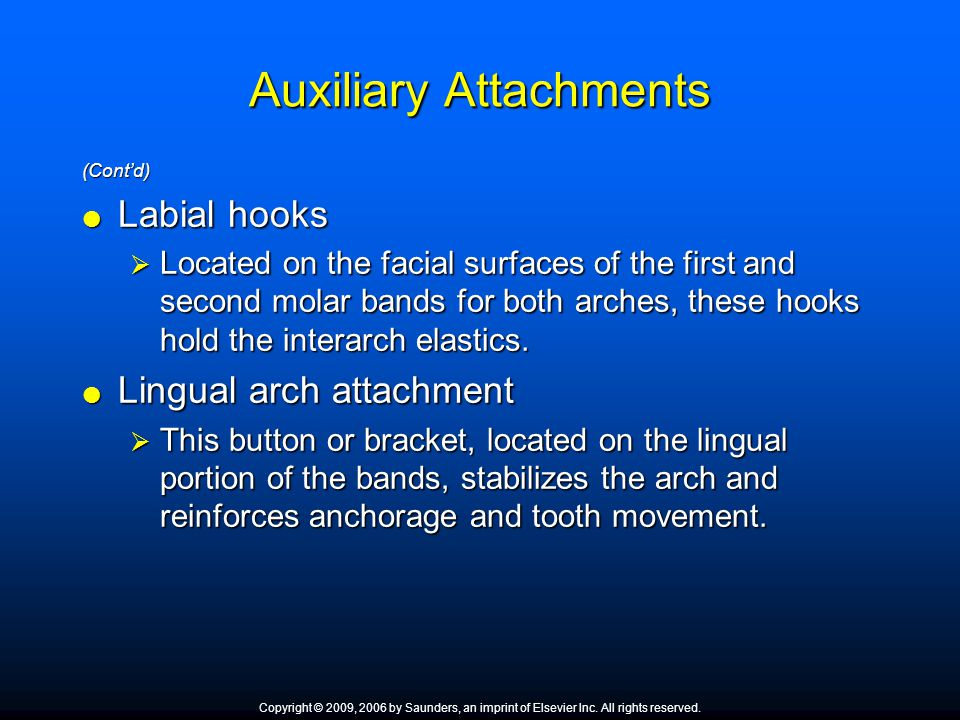 Auxiliary Attachments (Cont'd)  Labial hooks  Located on the facial surfaces of the first and second molar bands for both arches, these hooks hold t