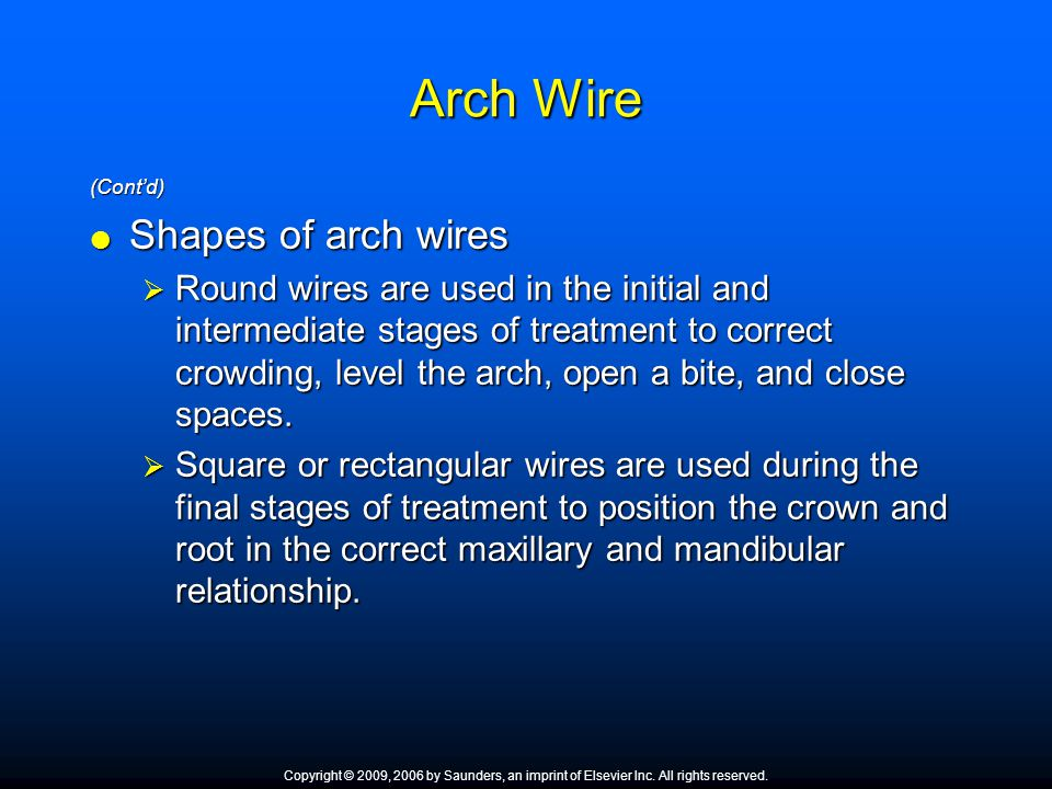 Arch Wire (Cont'd)  Shapes of arch wires  Round wires are used in the initial and intermediate stages of treatment to correct crowding, level the ar