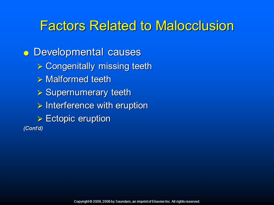 Factors Related to Malocclusion  Developmental causes  Congenitally missing teeth  Malformed teeth  Supernumerary teeth  Interference with erupti
