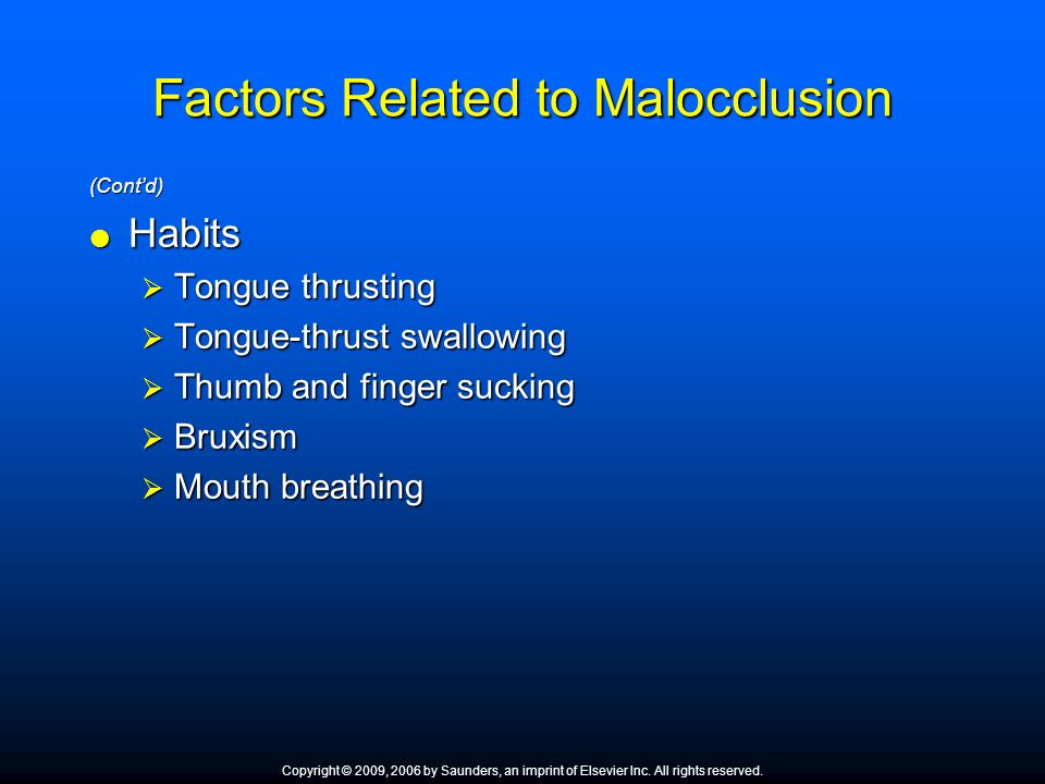 Factors Related to Malocclusion (Cont'd)  Habits  Tongue thrusting  Tongue-thrust swallowing  Thumb and finger sucking  Bruxism  Mouth breathing