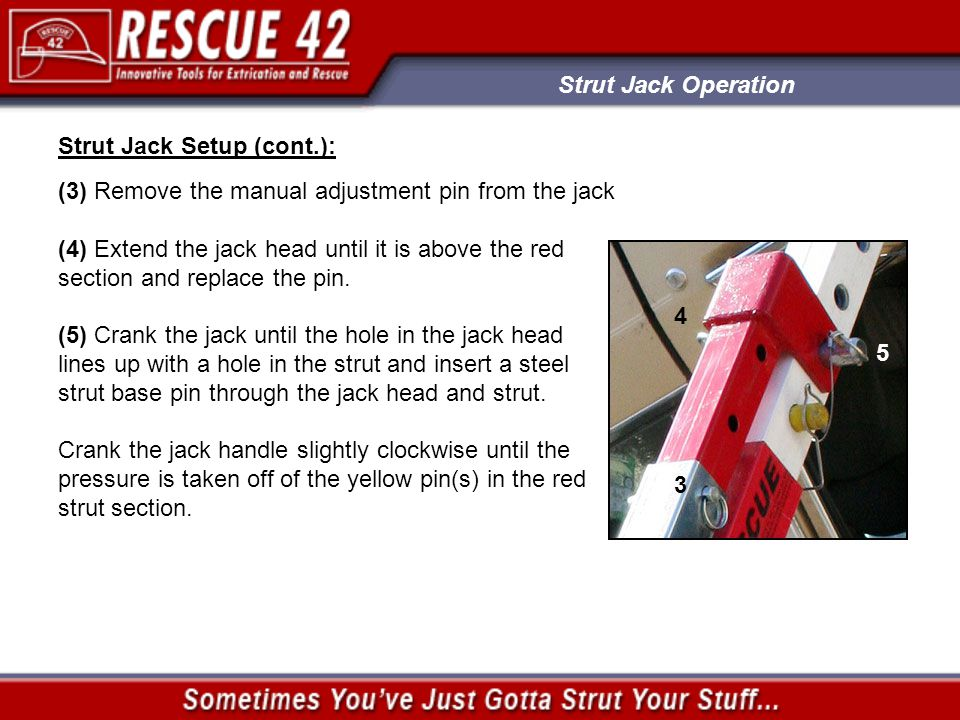 Strut Jack Operation Strut Jack Setup (cont.): (3) Remove the manual adjustment pin from the jack (4) Extend the jack head until it is above the red s