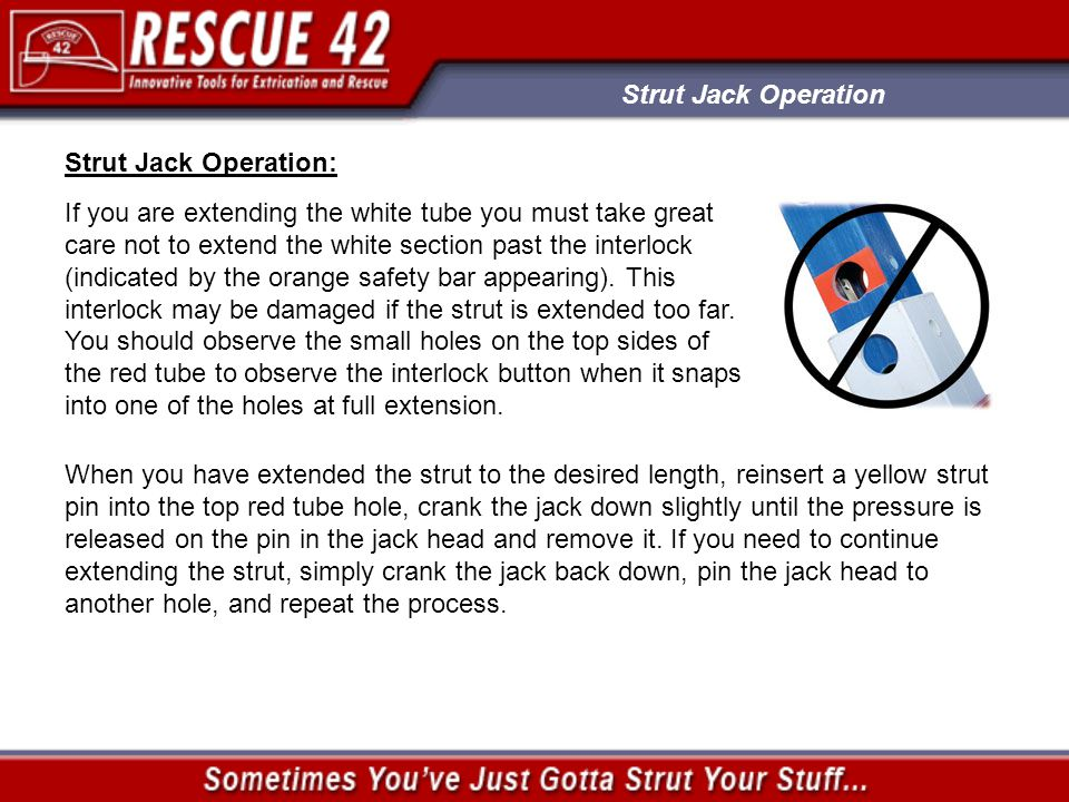 Strut Jack Operation: If you are extending the white tube you must take great care not to extend the white section past the interlock (indicated by the orange safety bar appearing).