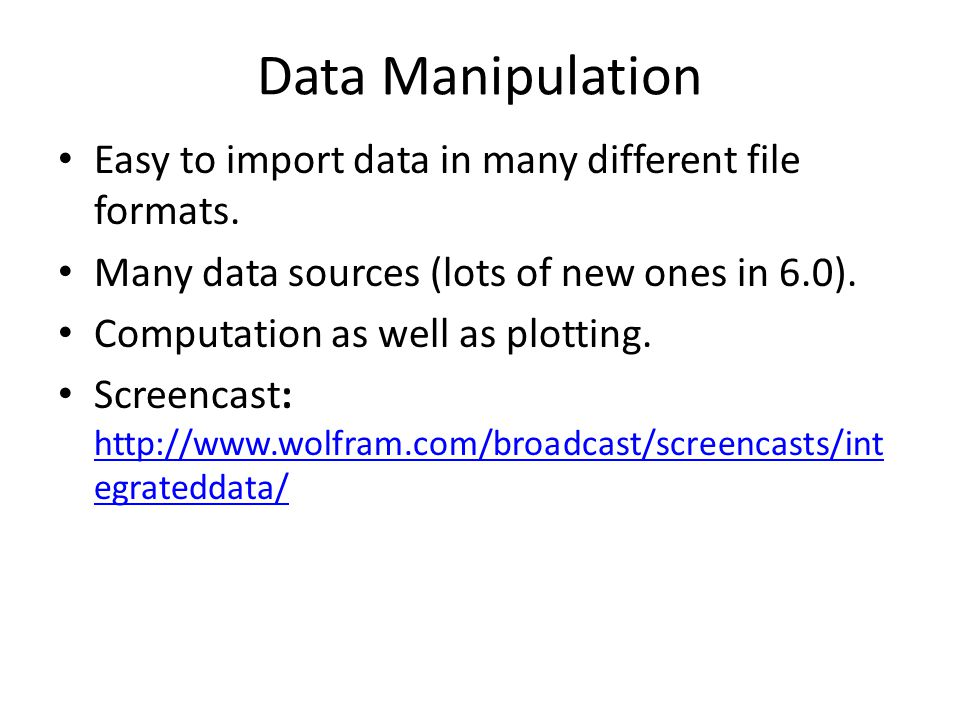 Data Manipulation Easy to import data in many different file formats.