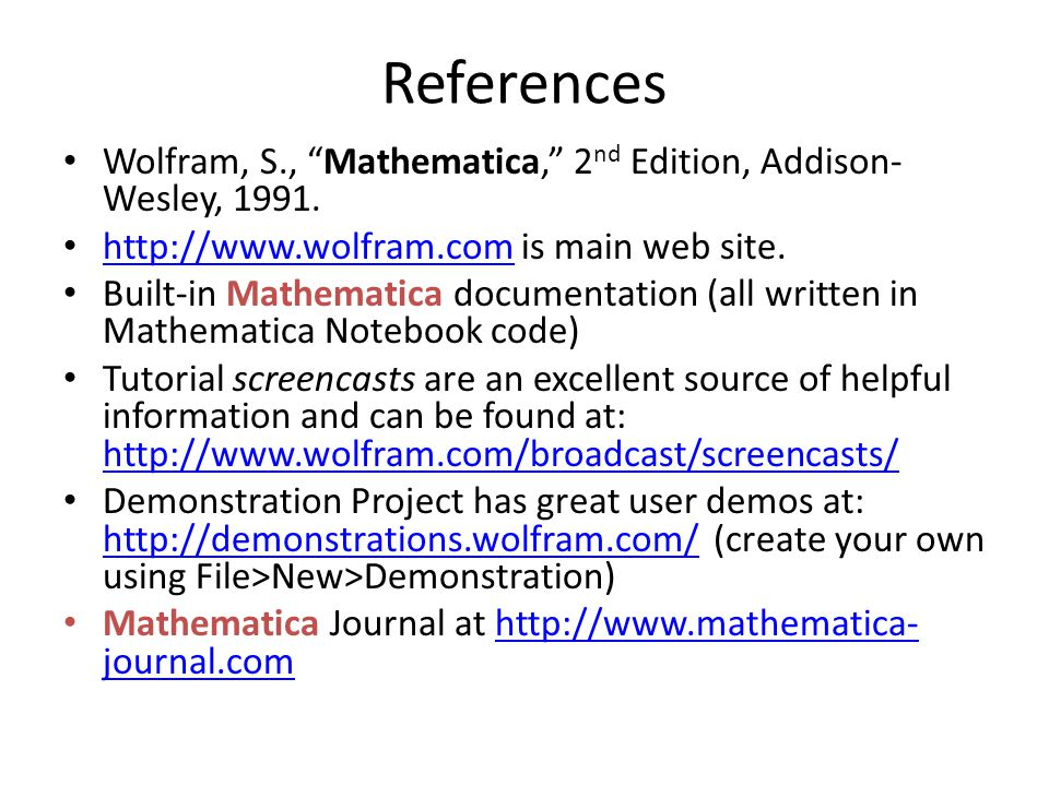 References Wolfram, S., Mathematica, 2 nd Edition, Addison- Wesley, 1991.