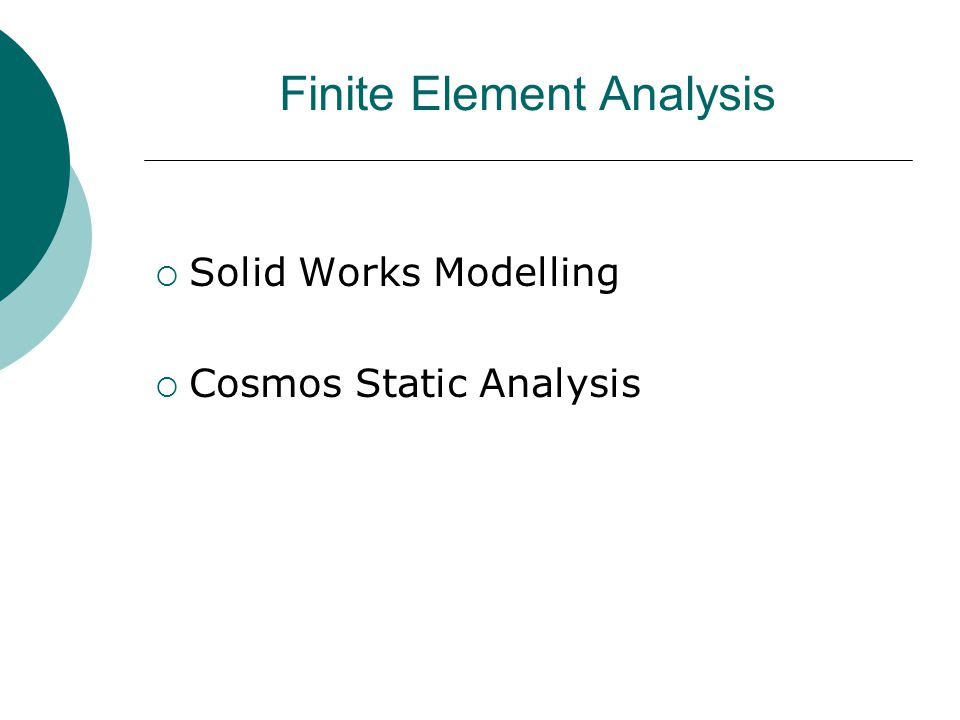 Finite Element Analysis  Solid Works Modelling  Cosmos Static Analysis
