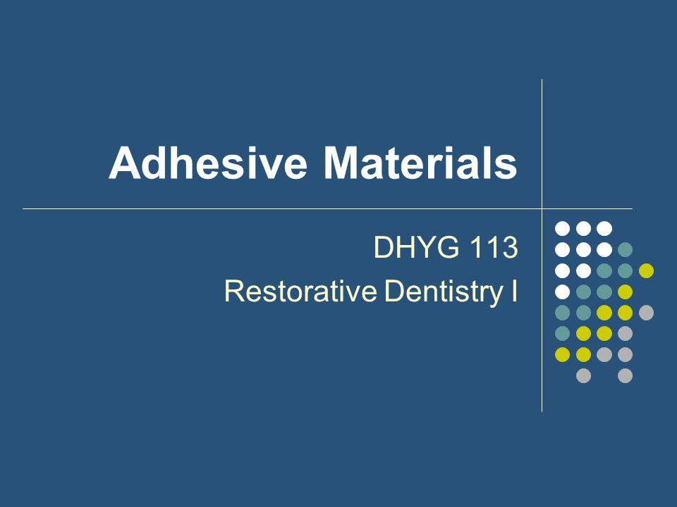 Adhesive Materials DHYG 113 Restorative Dentistry I