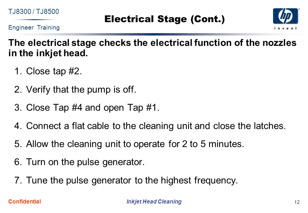 Engineer Training Inkjet Head Cleaning TJ8300 / TJ8500 Confidential 12 Electrical Stage (Cont.) The electrical stage checks the electrical function of