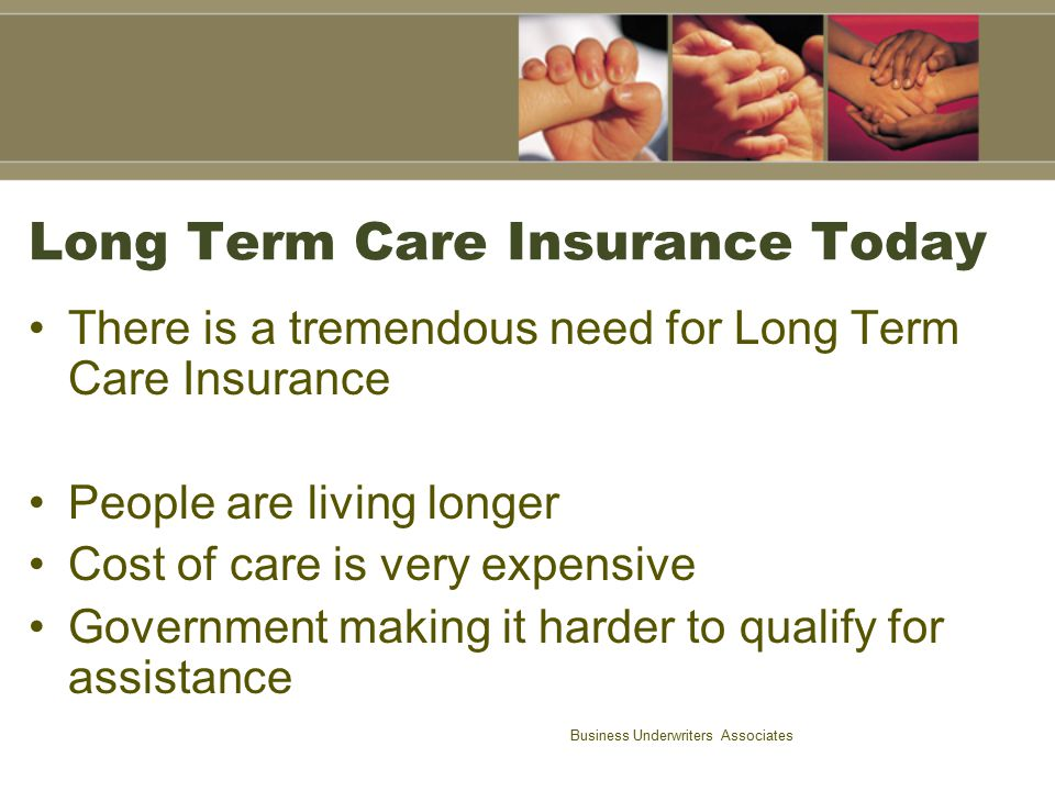 Business Underwriters Associates Long Term Care Insurance Today A tremendous number of clients who need the product don't buy.