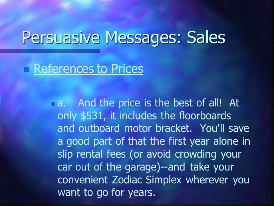 Persuasive Messages: Sales n n References to Prices n n a.And the price is the best of all.