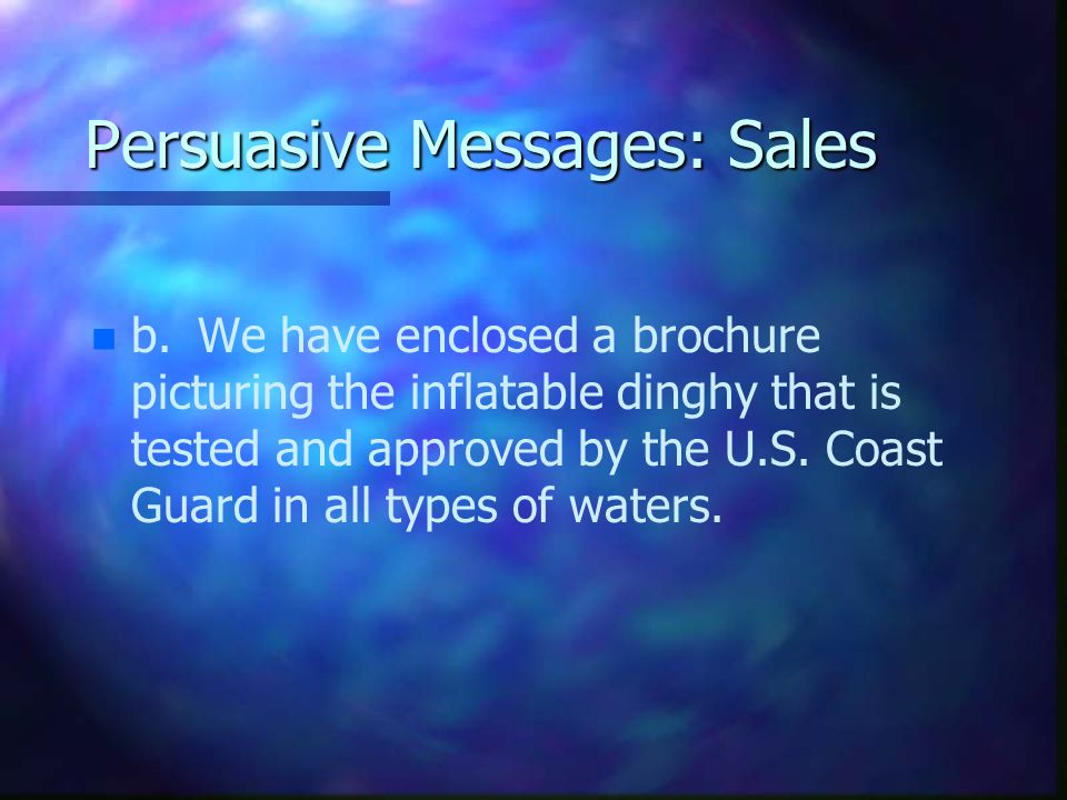Persuasive Messages: Sales n n b.We have enclosed a brochure picturing the inflatable dinghy that is tested and approved by the U.S.