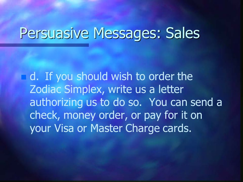 Persuasive Messages: Sales n n d.If you should wish to order the Zodiac Simplex, write us a letter authorizing us to do so.