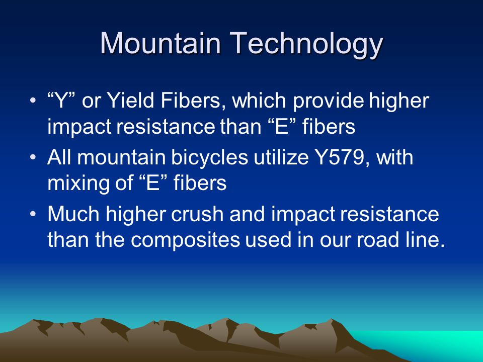 """Mountain Technology """"Y"""" or Yield Fibers, which provide higher impact resistance than """"E"""" fibers All mountain bicycles utilize Y579, with mixing of """"E"""""""