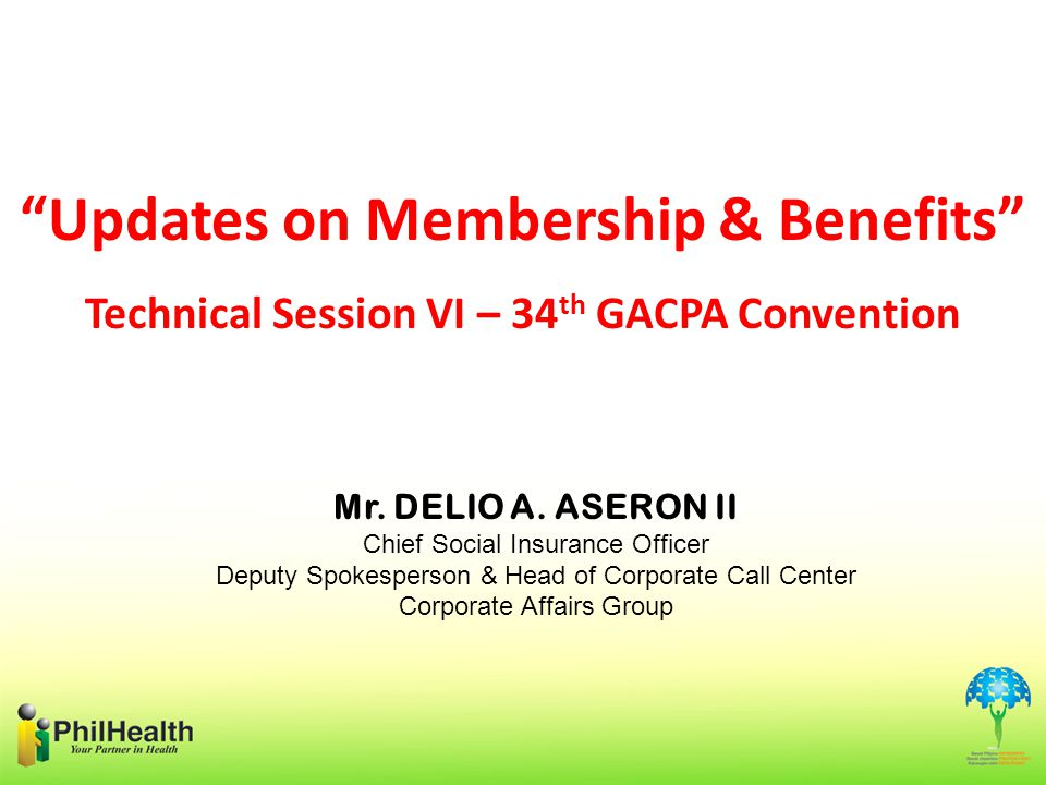 Updates on Membership & Benefits Technical Session VI – 34 th GACPA Convention Mr.