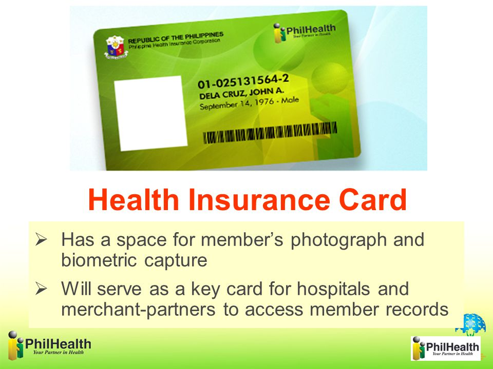  Has a space for member's photograph and biometric capture Health Insurance Card  Will serve as a key card for hospitals and merchant-partners to access member records