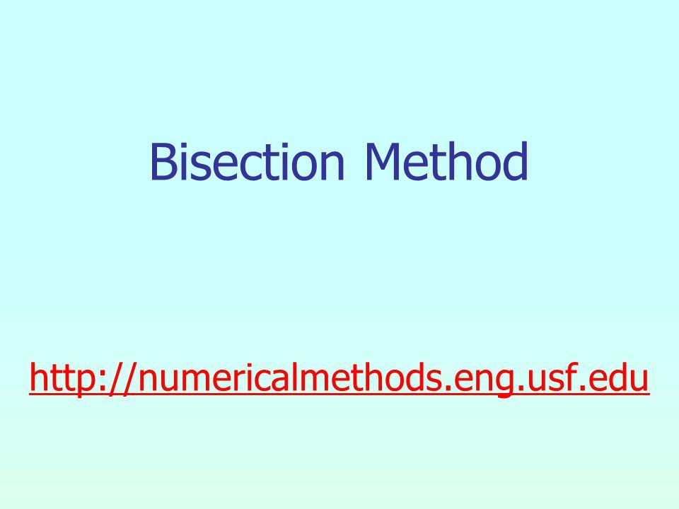 Bisection Method http://numericalmethods.eng.usf.edu http://numericalmethods.eng.usf.edu