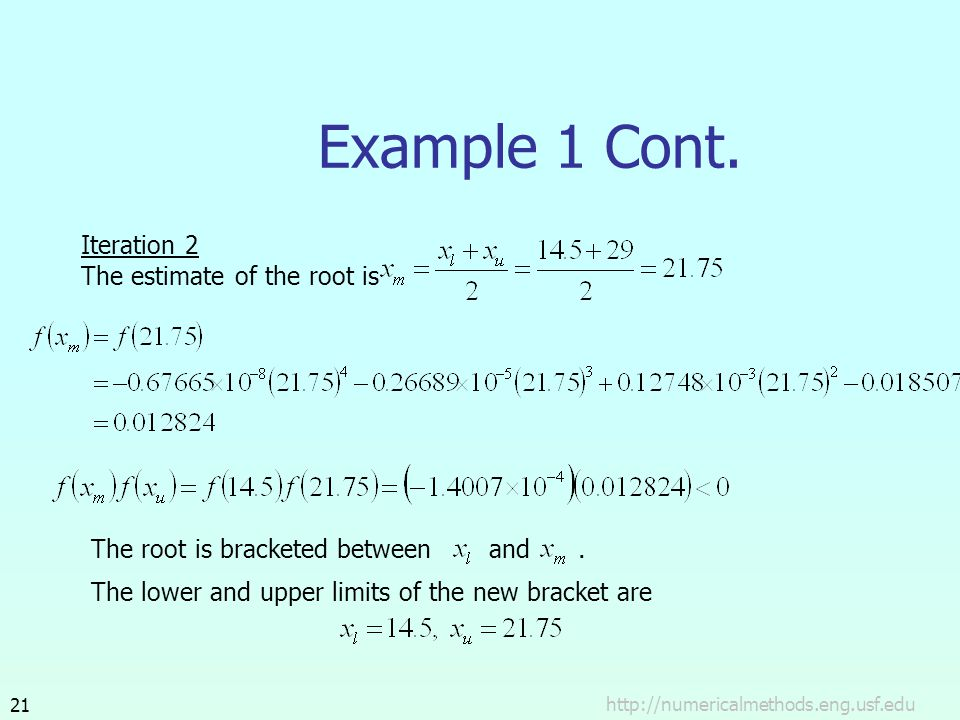 http://numericalmethods.eng.usf.edu21 Example 1 Cont. Iteration 2 The estimate of the root is The root is bracketed between and. The lower and upper l