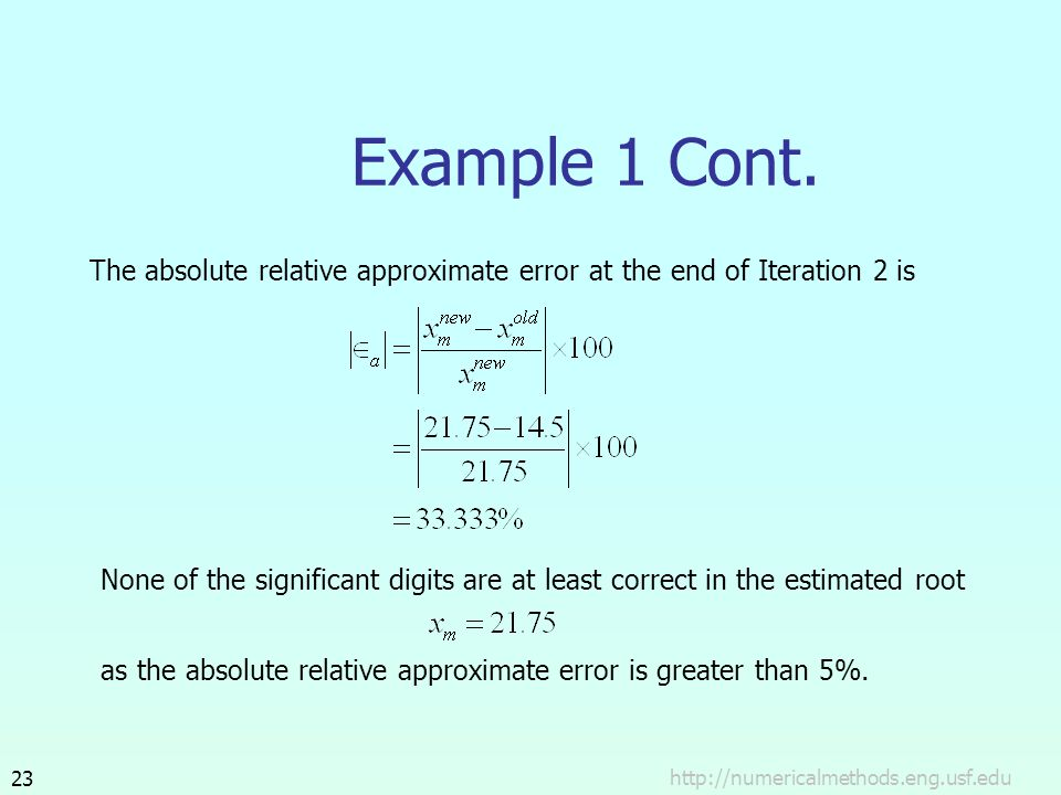http://numericalmethods.eng.usf.edu23 Example 1 Cont. The absolute relative approximate error at the end of Iteration 2 is None of the significant dig