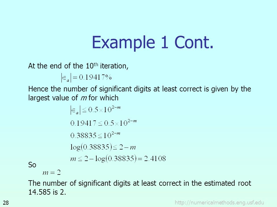 The number of significant digits at least correct in the estimated root 14.585 is 2. http://numericalmethods.eng.usf.edu28 Example 1 Cont. At the end