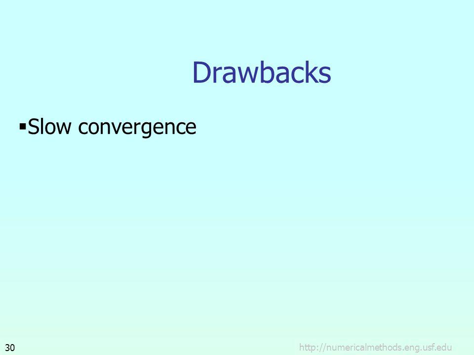 http://numericalmethods.eng.usf.edu30 Drawbacks  Slow convergence