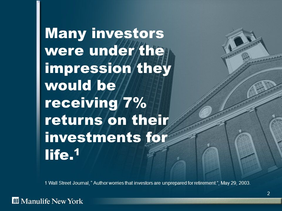 """2 Many investors were under the impression they would be receiving 7% returns on their investments for life. 1 1 Wall Street Journal, """" Author worries"""