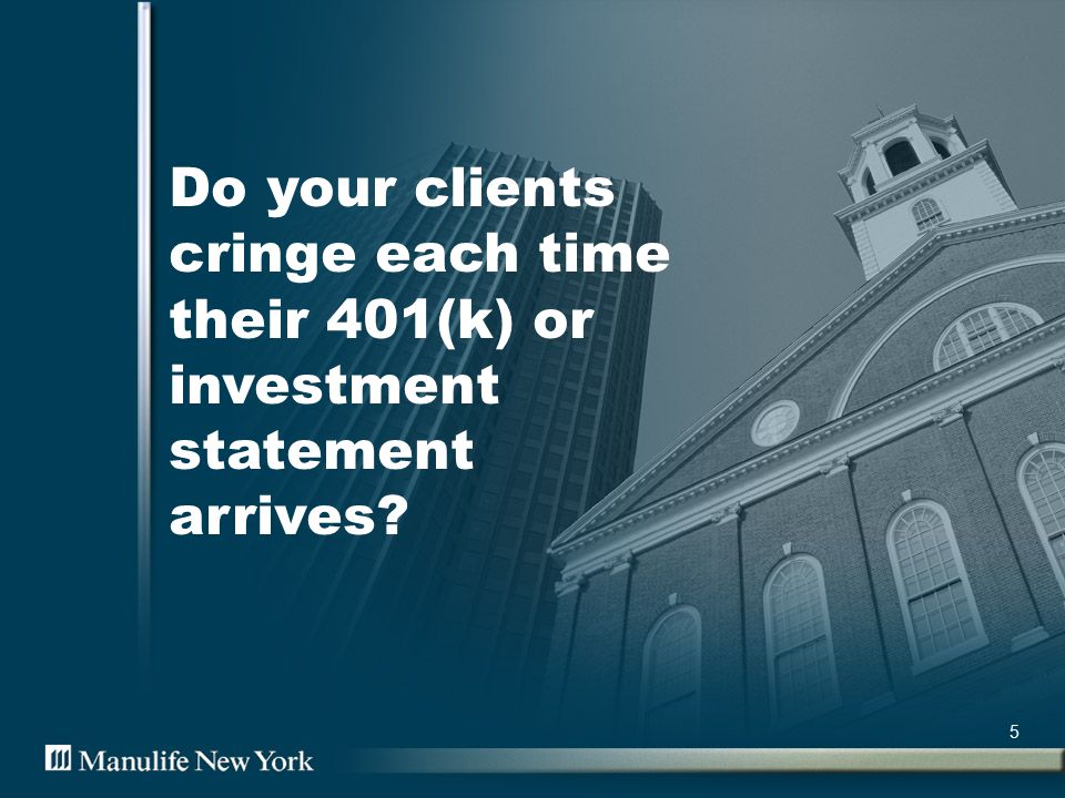 5 Do your clients cringe each time their 401(k) or investment statement arrives