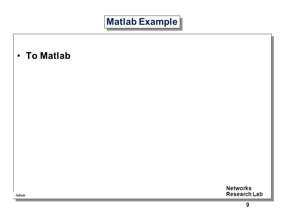 Adam Networks Research Lab 9 Matlab Example To Matlab