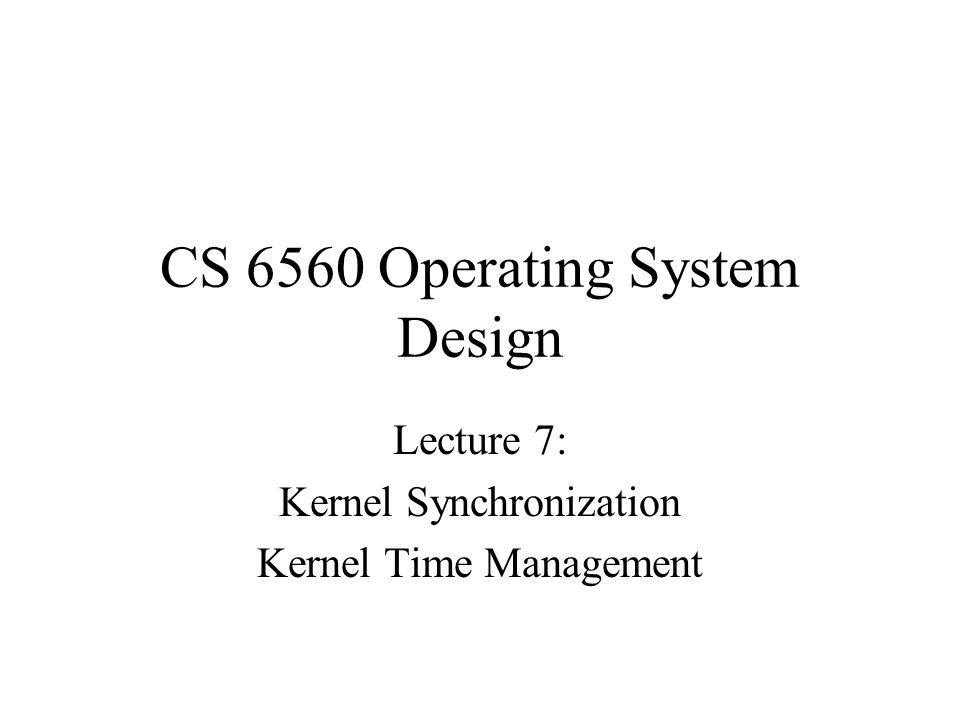 CS 6560 Operating System Design Lecture 7: Kernel Synchronization Kernel Time Management