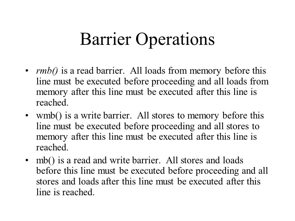 Barrier Operations rmb() is a read barrier.