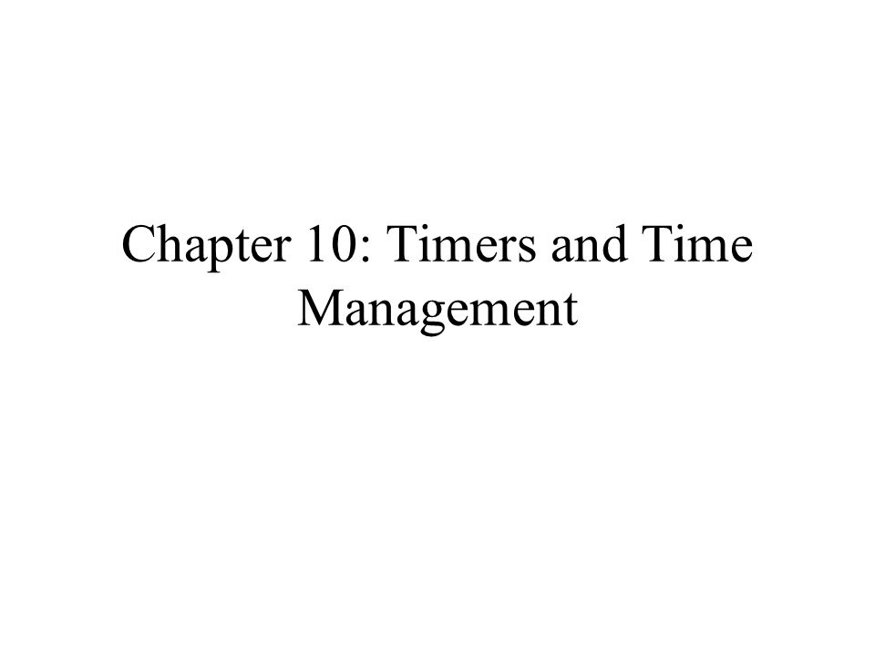 Chapter 10: Timers and Time Management