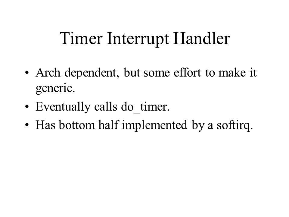 Timer Interrupt Handler Arch dependent, but some effort to make it generic.