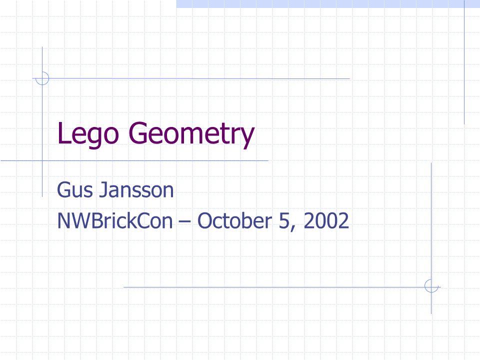 Lego Geometry Gus Jansson NWBrickCon – October 5, 2002