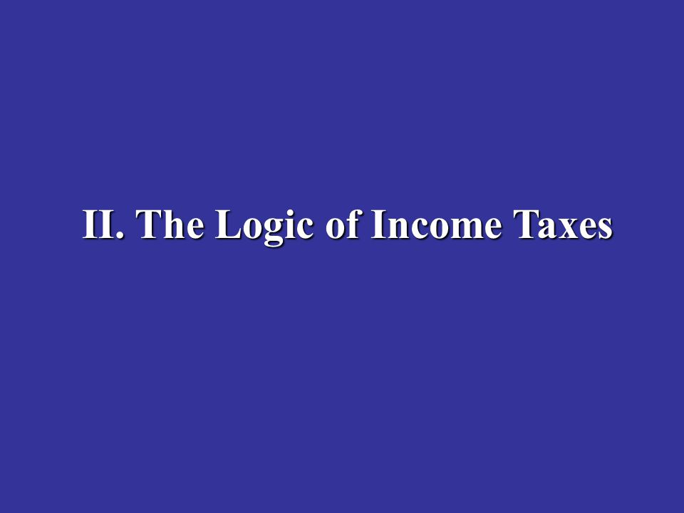 II. The Logic of Income Taxes