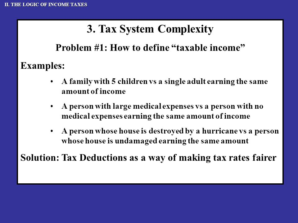"""3. Tax System Complexity Problem #1: How to define """"taxable income"""" Examples: A family with 5 children vs a single adult earning the same amount of in"""