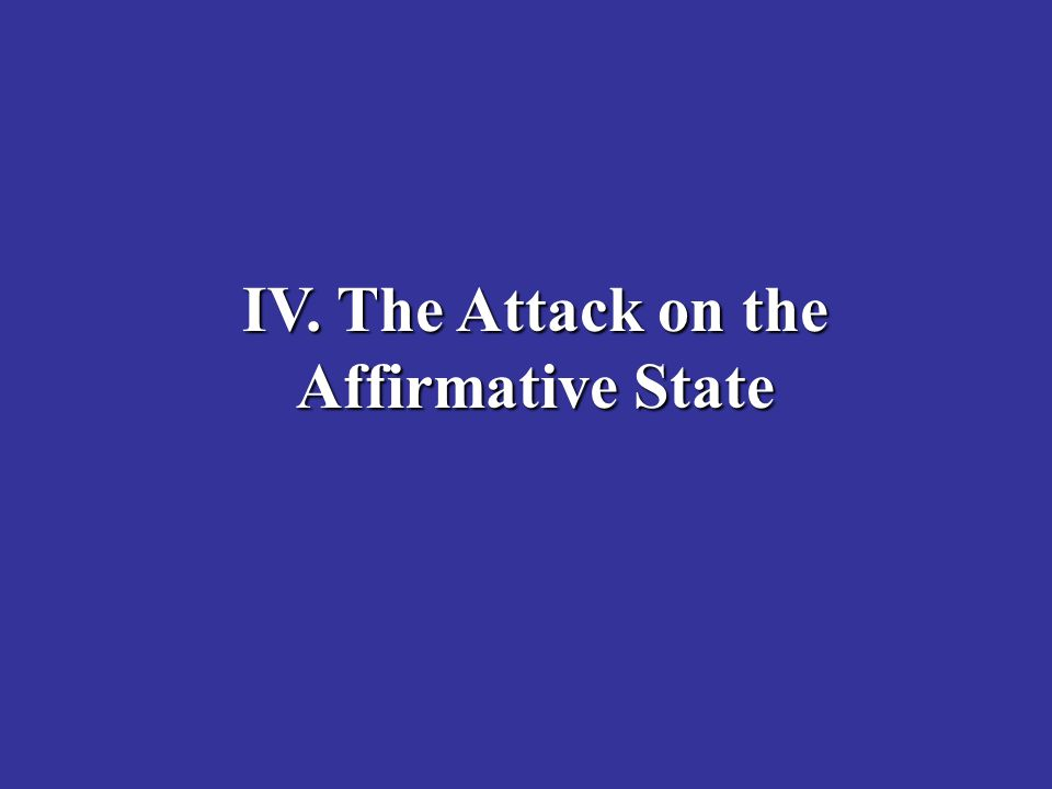 IV. The Attack on the Affirmative State