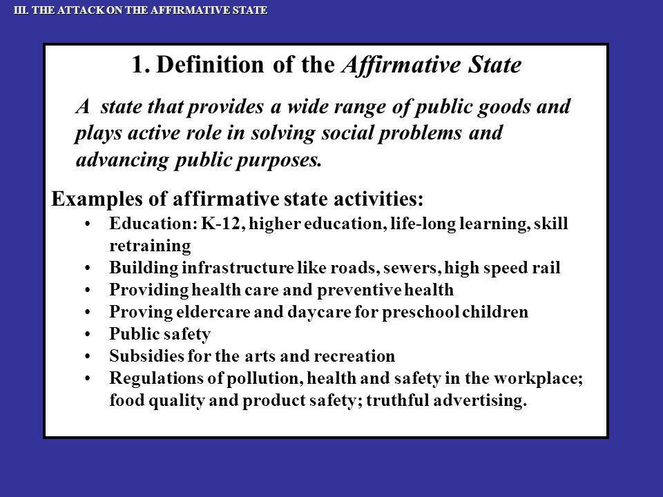 1.Definition of the Affirmative State A state that provides a wide range of public goods and plays active role in solving social problems and advancing public purposes.