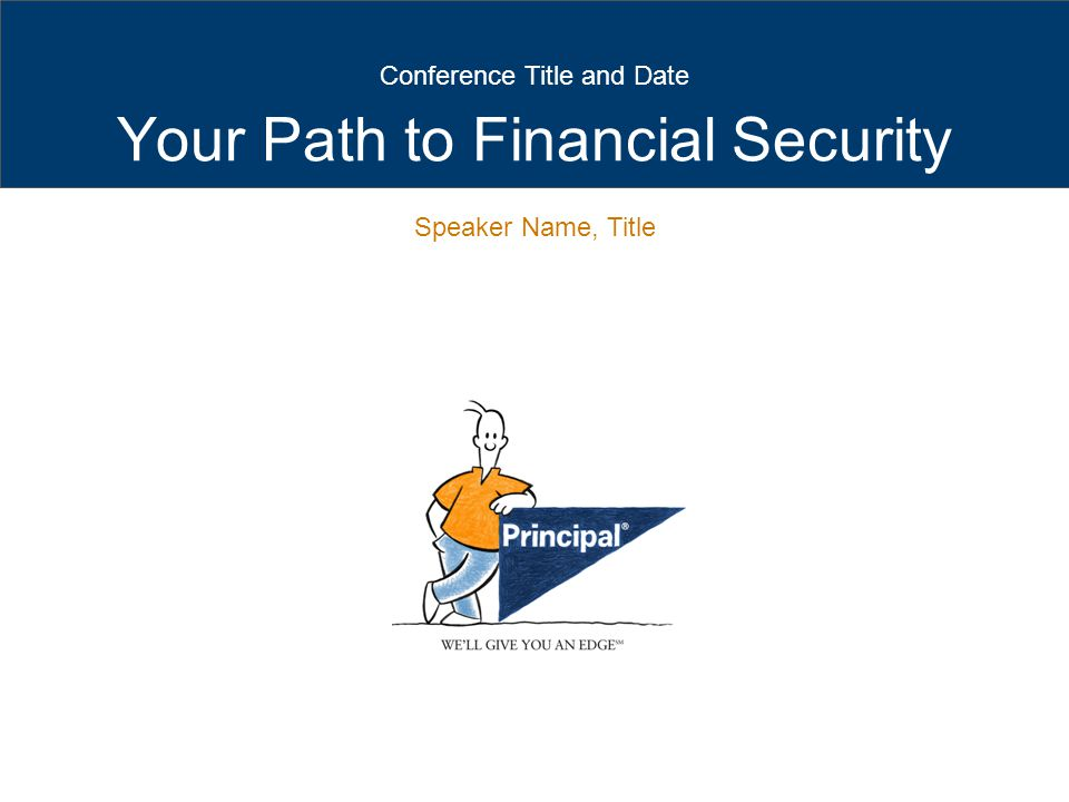 Your Path to Financial Security Conference Title and Date Speaker Name, Title